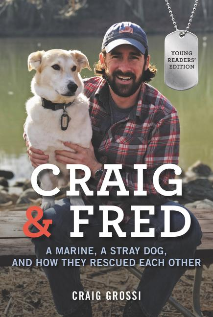 Craig & Fred: A Marine, a Stray Dog, and How They Rescued Each Other (Young Readers' Edition)