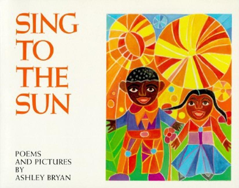 Sing to the Sun: Poems and Pictures