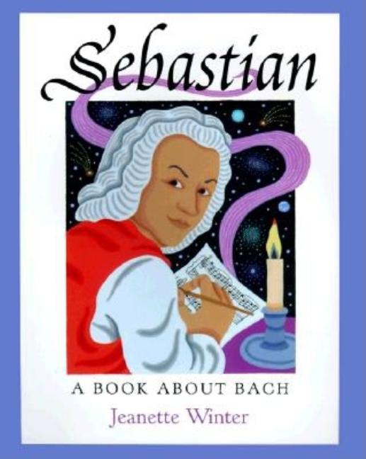 Sebastian: A Book about Bach