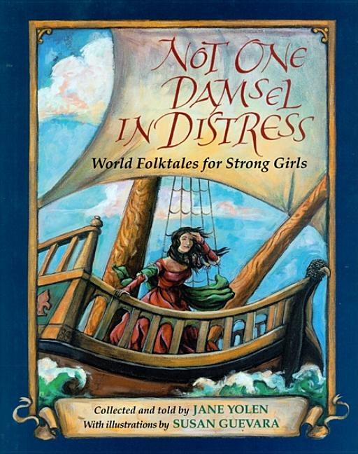 Not One Damsel in Distress: World Folktales for Strong Girls