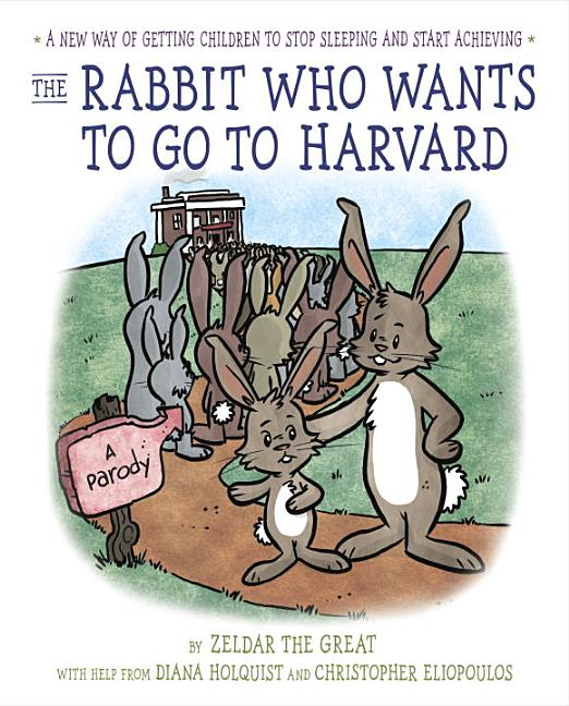 The Rabbit Who Wants to Go to Harvard: A New Way of Getting Children to Stop Sleeping and Start Achieving