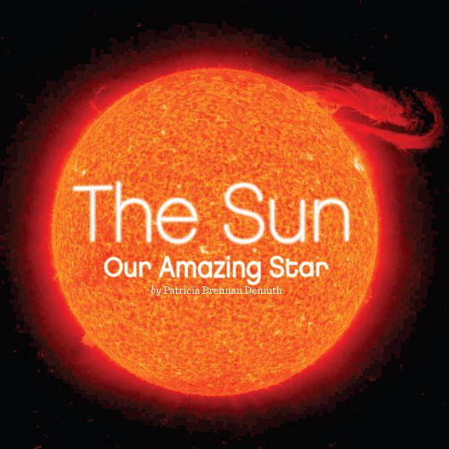 The Sun: Our Amazing Star
