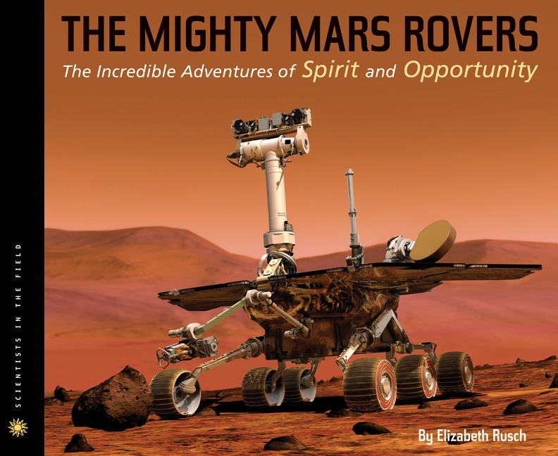 The Mighty Mars Rovers, The: The Incredible Adventures of Spirit and Opportunity