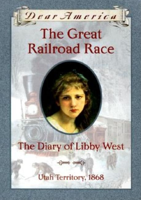 The Great Railroad Race: The Diary of Libby West, Utah Territory 1868