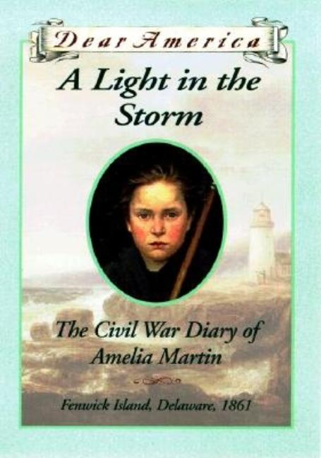 A Light in the Storm: The Civil War Diary of Amelia Martin, Fenwick Island, Delaware, 1861