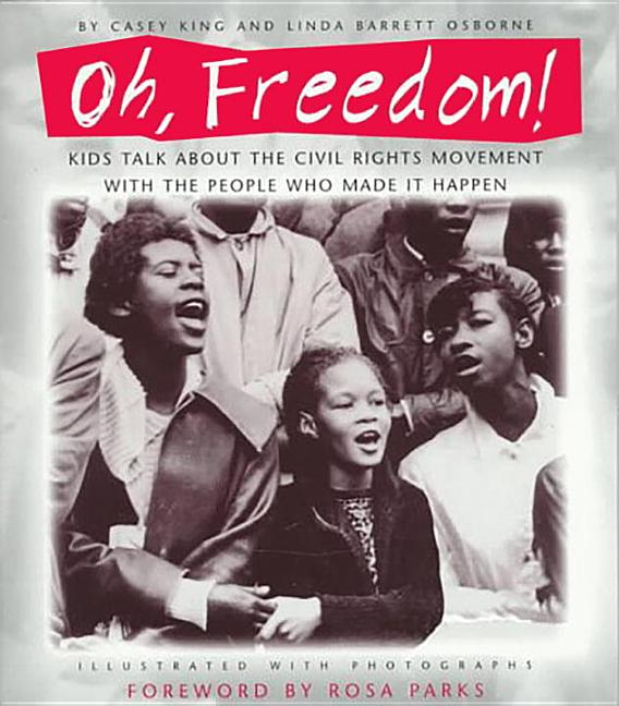 Oh, Freedom!: Kids Talk about the Civil Rights Movement with the People Who Made It Happen