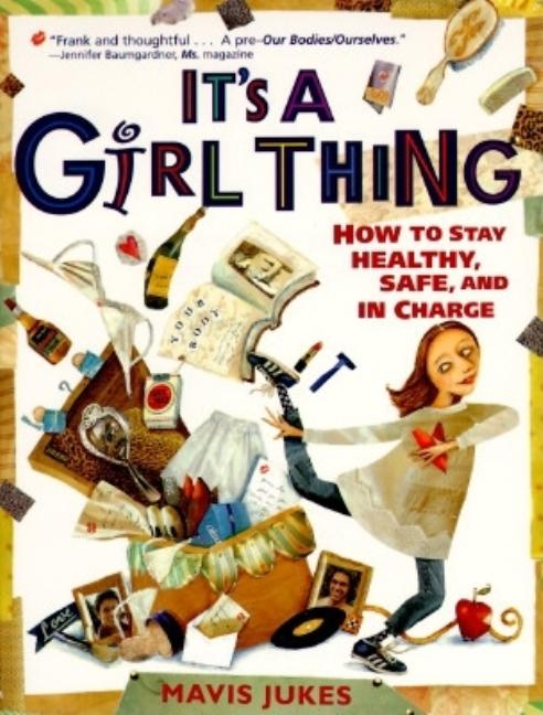 It's a Girl Thing: How to Stay Healthy, Safe and in Charge