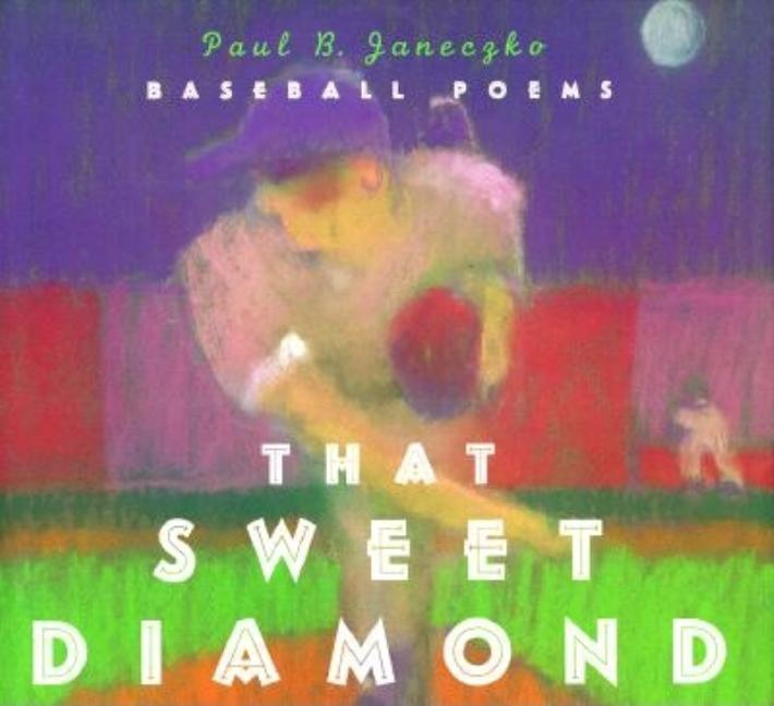 That Sweet Diamond: Baseball Poems