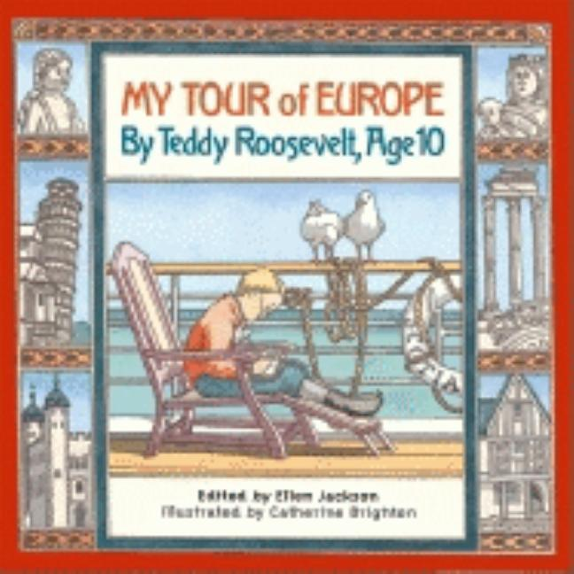 My Tour of Europe: By Teddy Roosevelt, Age 10