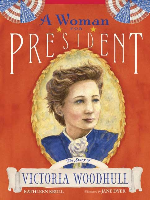Woman For President, A: The Story of Victoria Woodhull