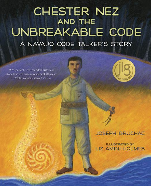 Chester Nez and the Unbreakable Code: A Navajo Code Talker's Story
