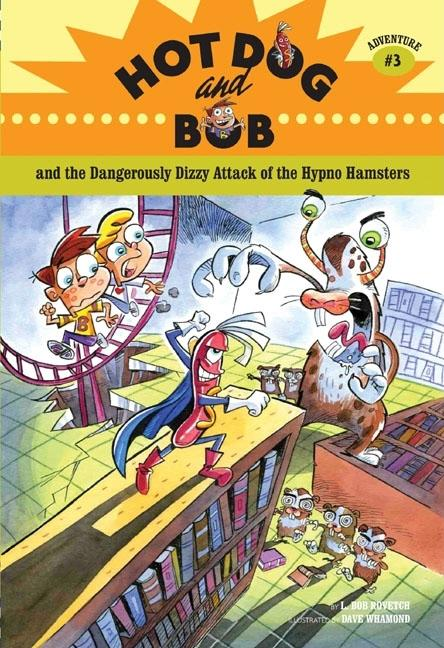 Hot Dog and Bob and the Dangerously Dizzy Attack of the Alien Hypno Hamsters