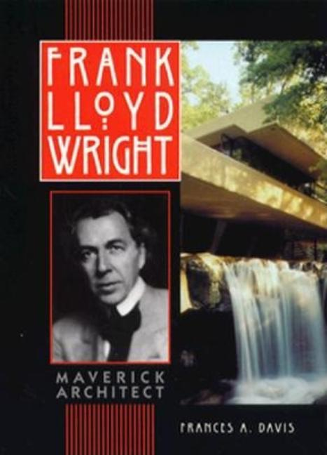 Frank Lloyd Wright: Maverick Architect