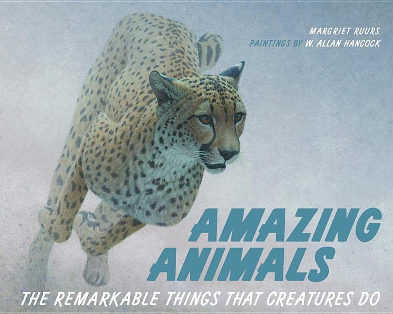 Amazing Animals: The Remarkable Things That Creatures Do