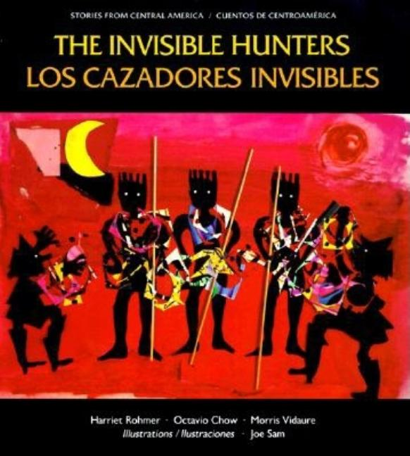 The Invisible Hunters: A Legend from the Miskito Indians of Nicaragua / Los Cazadores Invisibles