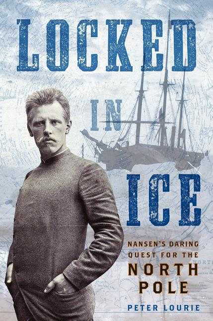 Locked in Ice: Nansen's Daring Quest for the North Pole
