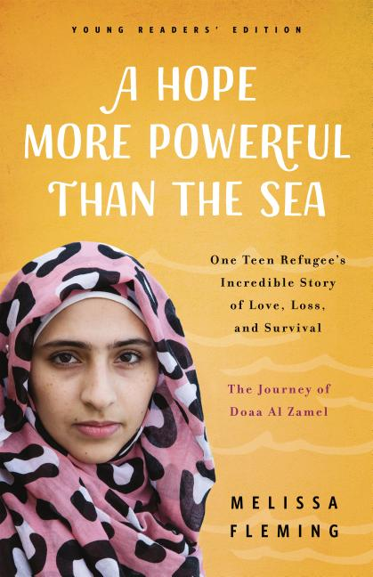 A Hope More Powerful Than the Sea: One Teen Refugee's Incredible Story of Love, Loss, and Survival