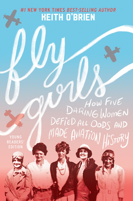Fly Girls: How Five Daring Women Defied All Odds and Made Aviation History