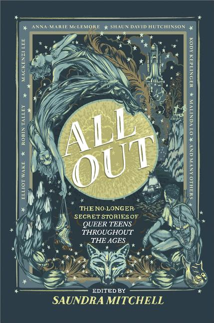All Out: The No-Longer-Secret Stories of Queer Teens Throughout the Ages (Original)