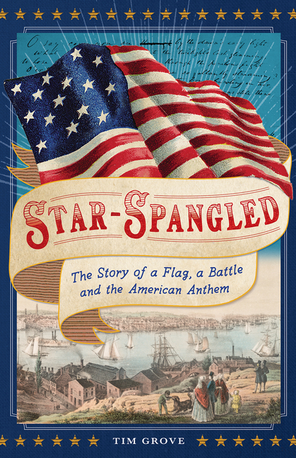 Star-Spangled: The Story of a Flag, a Battle, and the American Anthem
