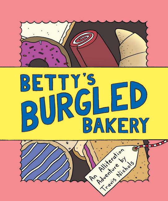 Betty's Burgled Bakery: An Alliteration Adventure