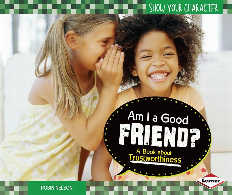 Am I a Good Friend?: A Book about Trustworthiness
