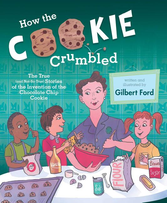 How the Cookie Crumbled: The True (and Not-So-True) Stories of the Invention of the Chocolate Chip Cookie