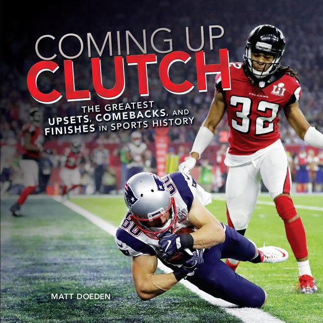 Coming Up Clutch: The Greatest Upsets, Comebacks, and Finishes in Sports History