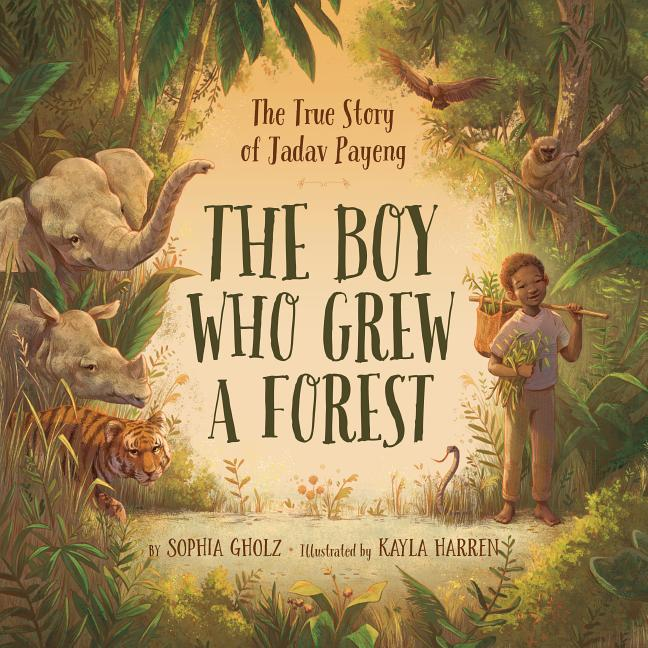 Boy Who Grew a Forest, The: The True Story of Jadav Payeng