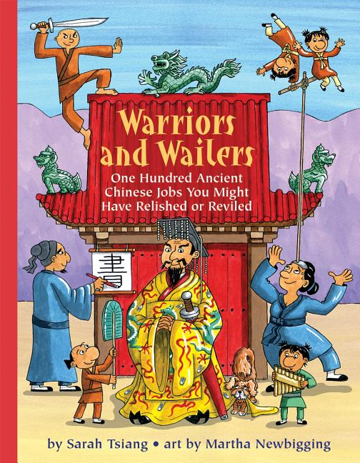 Warriors and Wailers: One Hundred Ancient Chinese Jobs You Might Have Relished or Reviled