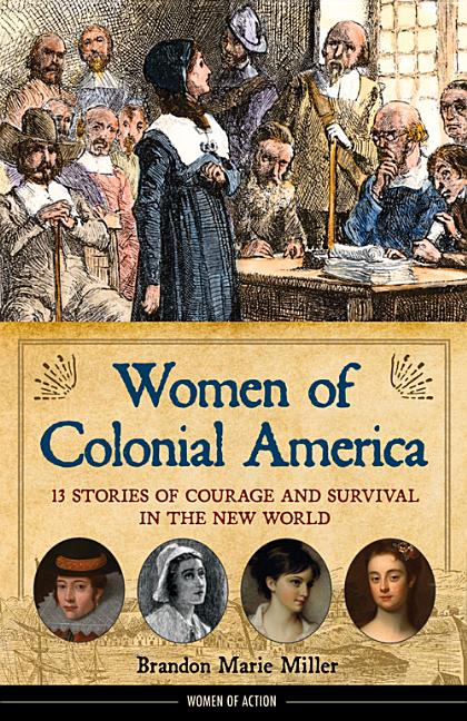 Women of Colonial America: 13 Stories of Courage and Survival in the New World