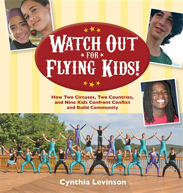 Watch Out for Flying Kids!: How Two Circuses, Two Countries, and Nine Kids Confront Conflict and Build Community