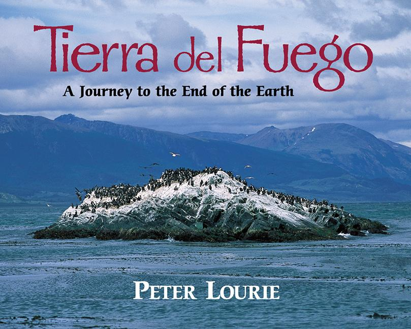 Tierra del Fuego: A Journey to the End of the Earth