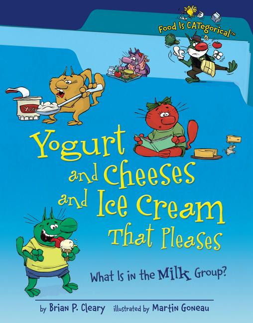 Yogurt and Cheeses and Ice Cream That Pleases: What Is in the Milk Group?