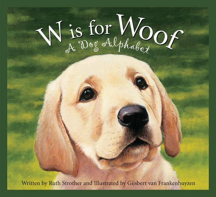 W is for Woof: A Dog Alphabet