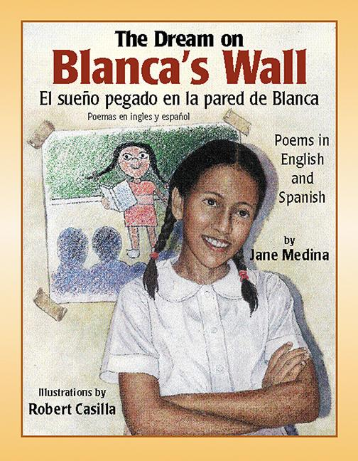 The Dream On Blanca's Wall: Poems In English And Spanish / El sueno pegado en la pared de Blanca: poemas en Ingles y Espanol