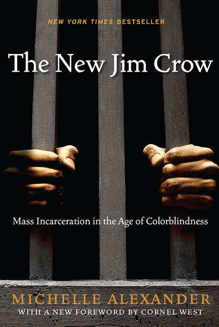 New Jim Crow, The: Mass Incarceration in the Age of Colorblindness