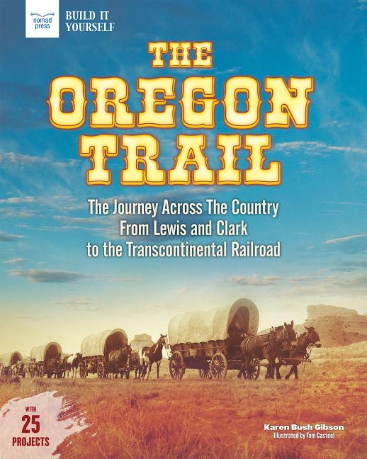 The Oregon Trail: The Journey Across the Country from Lewis and Clark to the Transcontinental Railroad