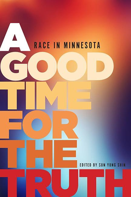 Good Time for the Truth, A: Race in Minnesota