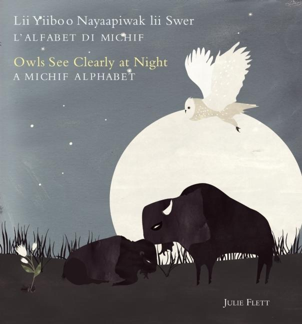 Lii Yiiboo Nayaapiwak lii Swer: L'Alfabet Di Michif / Owls See Clearly at Night: A Michif Alphabet