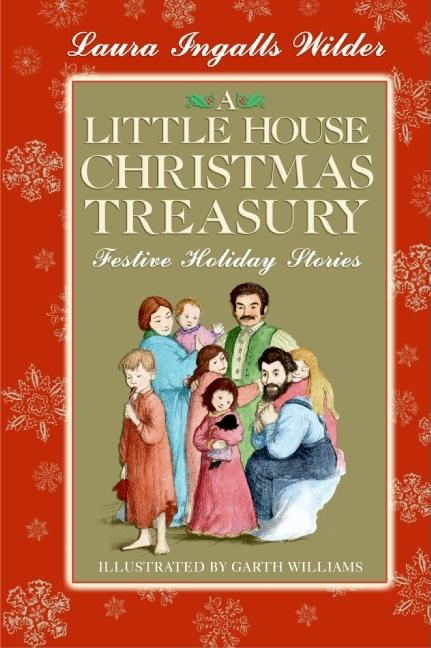 A Little House Christmas Treasury: Festive Holiday Stories