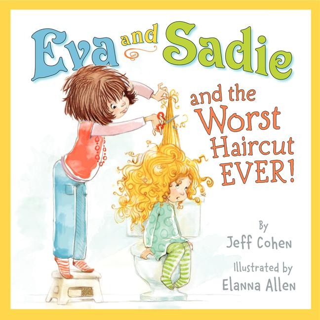 Eva and Sadie and the Worst Haircut EVER!