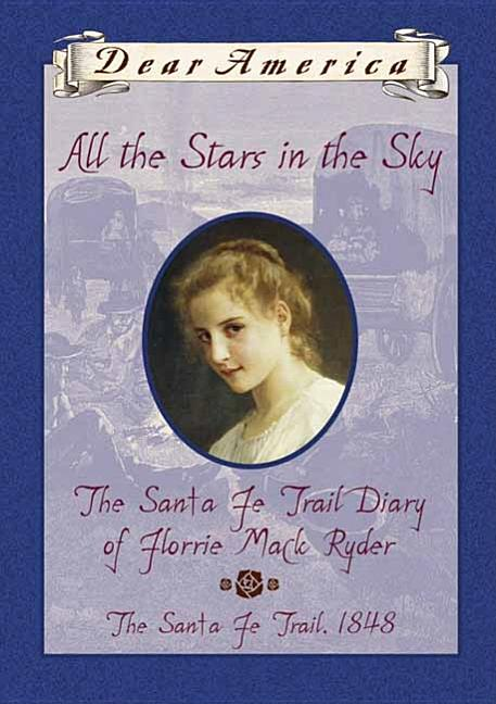 All the Stars in the Sky: The Santa Fe Trail, Diary of Florrie Ryder, The Santa Fe Trail, 1848
