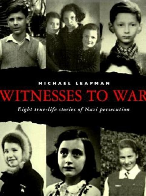 Witnesses to War: 8 True Life Stories of Nazi Persecution