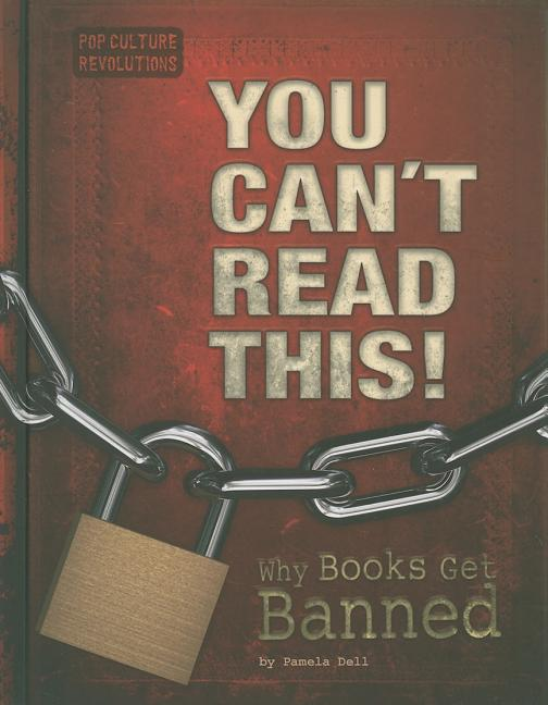 You Can't Read This!: Why Books Get Banned