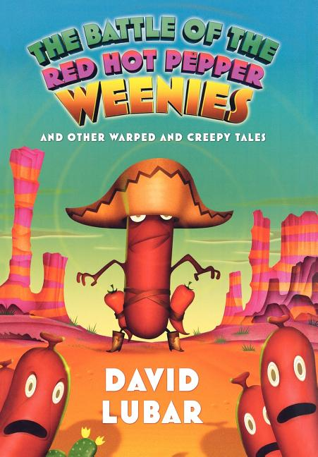 The Battle of the Red Hot Pepper Weenies: And Other Warped and Creepy Tales
