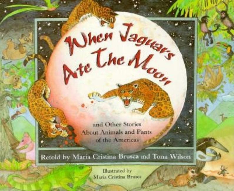 When the Jaguars Ate the Moon: And Other Stories About Animals and Plants of the Americas