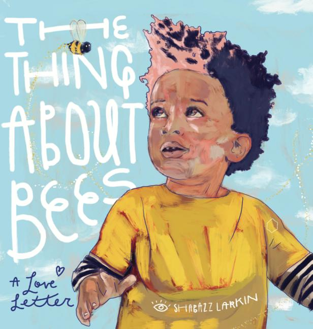 The Thing about Bees: A Love Letter