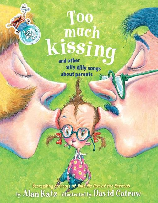 Too Much Kissing!: And Other Silly Dilly Songs about Parents