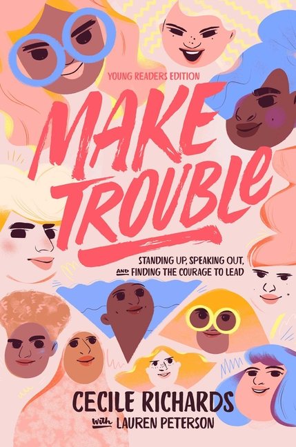 Make Trouble: Standing Up, Speaking Out, and Finding the Courage to Lead (Young Readers Edition)